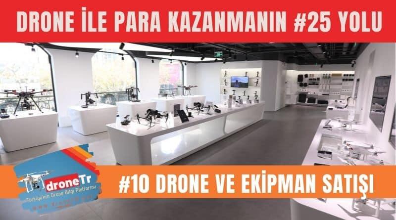 Drone ile para kazanmak için 25 iş fikri, #10 Drone ve ekipman satışı yapmak | www.DroneTR.net