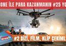 Drone ile para kazanmak için 25 iş fikri, #2 Drone ile dizi film klip program çekimleri yapmak | www.DroneTR.net