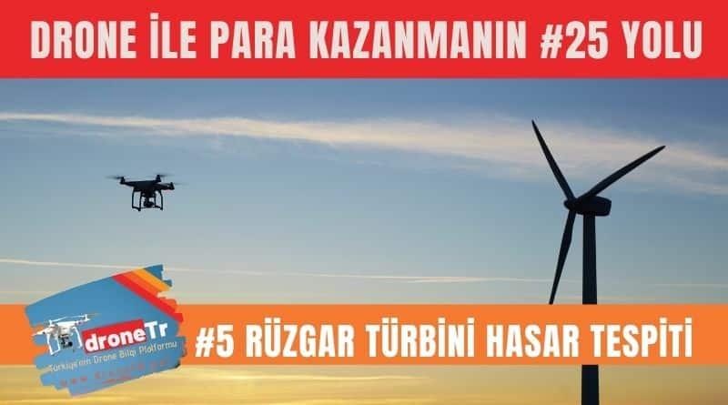 Drone ile para kazanmak için 25 iş fikri, #5 Rüzgar türbini bakımı hasar tespiti yapmak | www.DroneTR.net