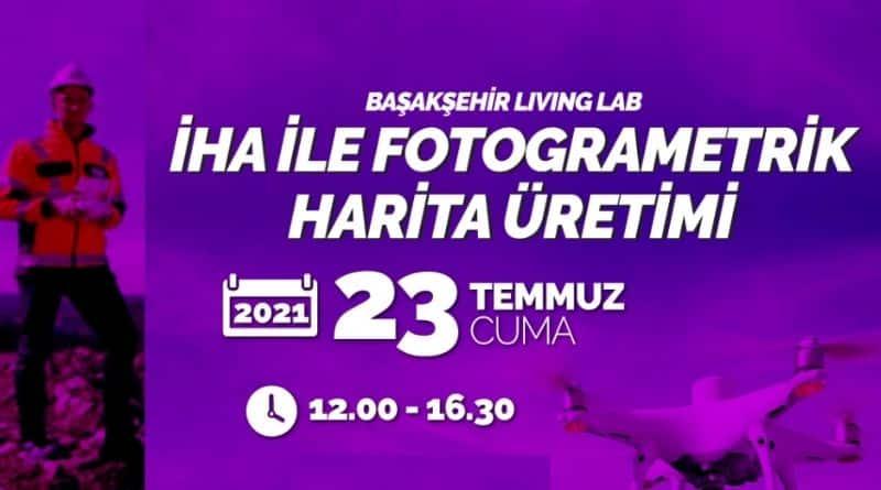 Başakşehir Living Lab Online Olarak İHA (Drone) İle Haritalama Eğitimi Düzenliyor