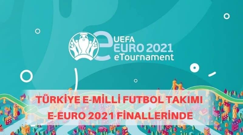Türkiye eMilli Futbol Takımı UEFA eEURO 2021 Turnuvası Finallerinde Mücadele Ediyor