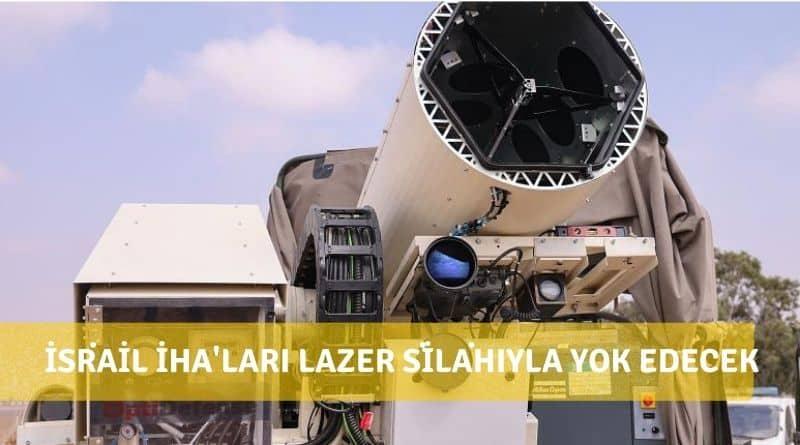İsrail, İHA'ları Etkisiz Hale Getirecek Lazer Silahını Başarıyla Test Etti