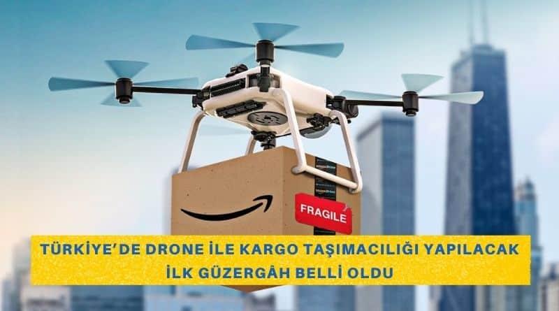 Türkiye'de Drone ile Kargo Taşımacılığı Yapılacak İlk Güzergâh Belli Oldu