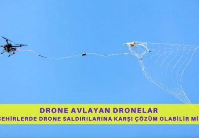 Drone Avlayan Dronelar Şehirlerde Drone Saldırılarına Karşı Çözüm Olabilir Mi?